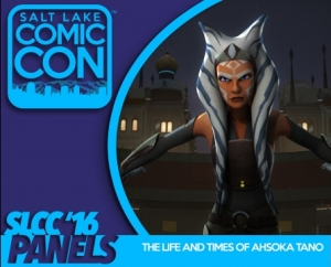 "Salt Lake Comic Con's ""The Life and Times of Ahsoka Tano"" panel"